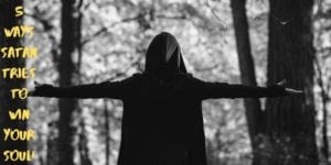 5 ways satan tries to win your soul